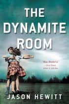 The Dynamite Room - A Novel ebook by Jason Hewitt