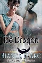 The Ice Dragon ebook by Bianca D'Arc