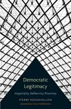 Democratic Legitimacy - Impartiality, Reflexivity, Proximity ebook by Pierre Rosanvallon, Arthur Goldhammer