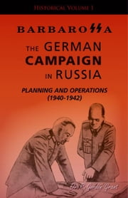 Barbarossa:The German Campaign in Russia - Planning and Operations (1940-1942) ebook by Gordon Grant,Dr R.