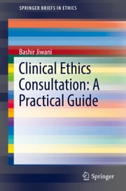 Clinical Ethics Consultation: A Practical Guide ebook by Bashir Jiwani
