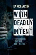 With Deadly Intent eBook par K.A. Richardson