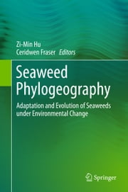 Seaweed Phylogeography - Adaptation and Evolution of Seaweeds under Environmental Change ebook by Zi-Min Hu,Ceridwen Fraser