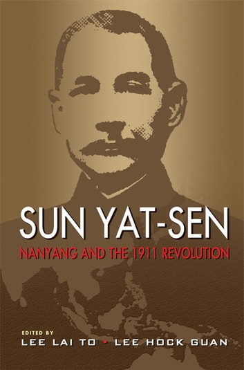 Sun Yat-Sen, Nanyang and the 1911 Revolution ebook by Lee Lai To,Lee Hock Guan