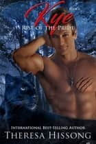 Kye (Rise of the Pride, Book 6) ebook by Theresa Hissong