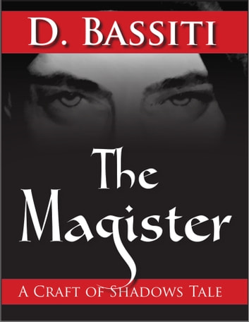 The Magister: A Craft of Shadows Tale ebook by Diavosh Bassiti