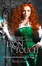 The Girl with the Iron Touch (The Steampunk Chronicles, Book 4) ebook by Kady Cross