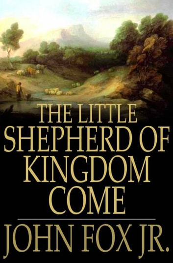 The Little Shepherd of Kingdom Come ebook by John Fox Jr.