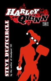 Harley Quinn 101 ebook by Steve Dustcircle