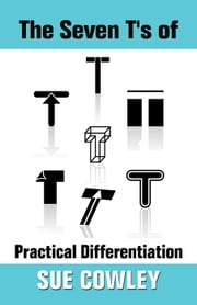 The Seven T's of Practical Differentiation - Alphabet Sevens, #2 ebook by Sue Cowley