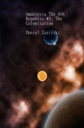 Amderesta The 4th Republic #3. The Colonization ebook by Daniel Zazitski