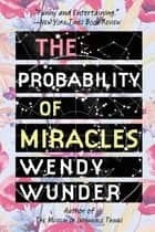 The Probability of Miracles ebook by Wendy Wunder