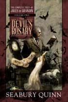 The Devil's Rosary - The Complete Tales of Jules de Grandin, Volume Two ebook by Seabury Quinn