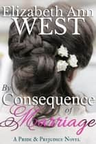 By Consequence Of Marriage ebook by Elizabeth Ann West