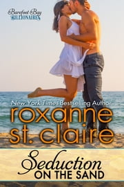 Seduction on the Sand - The Billionaires of Barefoot Bay #2 ebook by Roxanne St. Claire