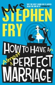 How to Have an Almost Perfect Marriage ebook by Stephen Fry