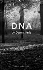 DNA ebook by Dennis Kelly