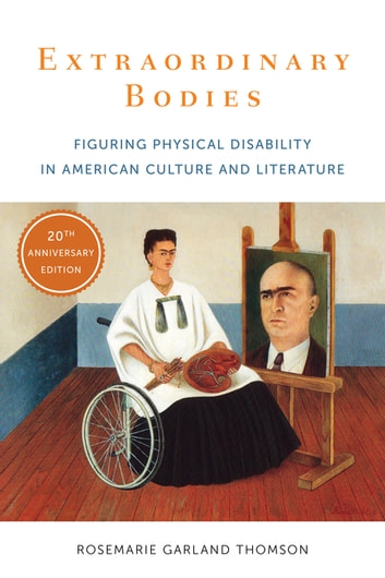 Extraordinary Bodies - Figuring Physical Disability in American Culture and Literature ebook by Rosemarie Garland Thomson