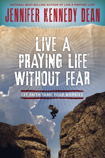 Live a Praying Life® Without Fear - Let Faith Tame Your Worries ebook by Jennifer Kennedy Dean
