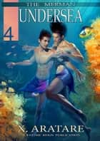 Undersea (M/M, Gay Merman Romance) ebook by X. Aratare