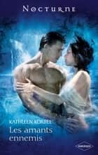 Les amants ennemis ebook by Kathleen Korbel