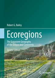 Ecoregions - The Ecosystem Geography of the Oceans and Continents ebook by Robert G. Bailey