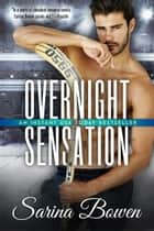 Overnight Sensation - A Hockey Romance ebook by Sarina Bowen