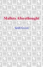 Mallets Aforethought - A Home Repair is Homicide Mystery ebook by Sarah Graves