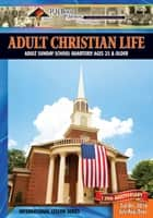 Adult Christian Life - 3rd Quarter 2016 ebook by R.H. Boyd Publishing Corporation
