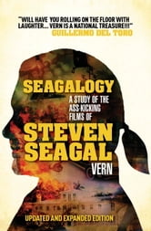 Seagalogy: The Ass-Kicking Films of Steven Seagal (New Updated Edition) ebook by Vern