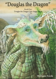 Douglas the Dragon: Book 2 - Douglas the Dragon Gets Angry Again ebook by William Forde