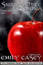 Snow White and Zombies ebook by Emily Casey