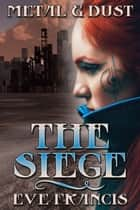 Metal and Dust Book 1: The Siege ebook by Eve Francis