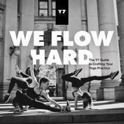 We Flow Hard - The Y7 Guide to Crafting Your Yoga Practice ebook by Sarah Levey, Mason Levey, Emily Didonato
