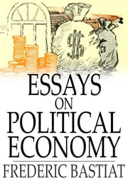 Essays on Political Economy ebook by Frederic Bastiat