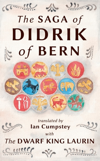 The Saga of Didrik of Bern - with The Dwarf King Laurin ebook by Ian Cumpstey