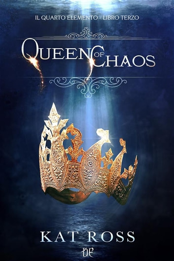 Queen Of Chaos (Il Quarto Elemento Vol. 3) eBook by Kat Ross