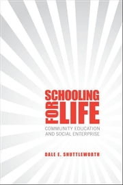 Schooling for Life - Community Education and Social Enterprise ebook by Dale Shuttleworth