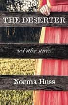 The Deserter and Other Stories ebook by Norma Huss
