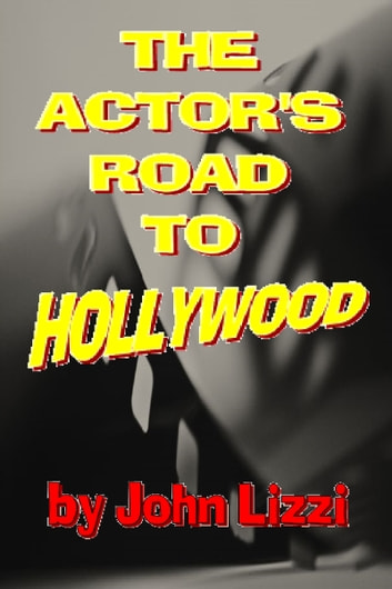 The Actor's Road to Hollywood ebook by John Lizzi