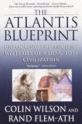 The Atlantis Blueprint - Unlocking the Ancient Mysteries of a Long-Lost Civilization ebook by Colin Wilson,Rand Flem-Ath
