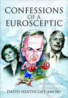 Confessions of a Eurosceptic ebook by David Heathcoat-Amory