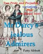 Mr Darcy's jealous Admirers: Two Pride and Prejudice variations plus One Bonus Story ebook by Patty Abbott