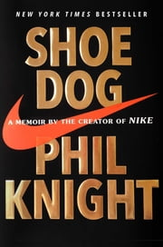 Shoe Dog - A Memoir by the Creator of Nike ebook by Kobo.Web.Store.Products.Fields.ContributorFieldViewModel