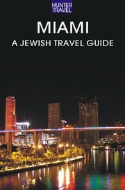 Miami: A Jewish Travel Guide ebook by Betsy  Sheldon