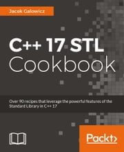C++ 17 STL Cookbook ebook by Jacek Galowicz