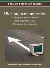 Migrating Legacy Applications - Challenges in Service Oriented Architecture and Cloud Computing Environments ebook by