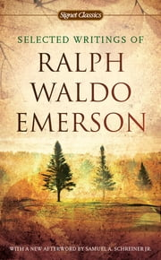 Selected Writings of Ralph Waldo Emerson ebook by Ralph Waldo Emerson,William H. Gilman,Charles Johnson,Samuel A. Schreiner, Jr.
