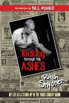 Kicking Through the Ashes - My Life As A Stand-up in the 1980s Comedy Boom ebook by Ritch Shydner