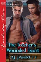 The Teacher's Wounded Heart ebook by AJ Jarrett